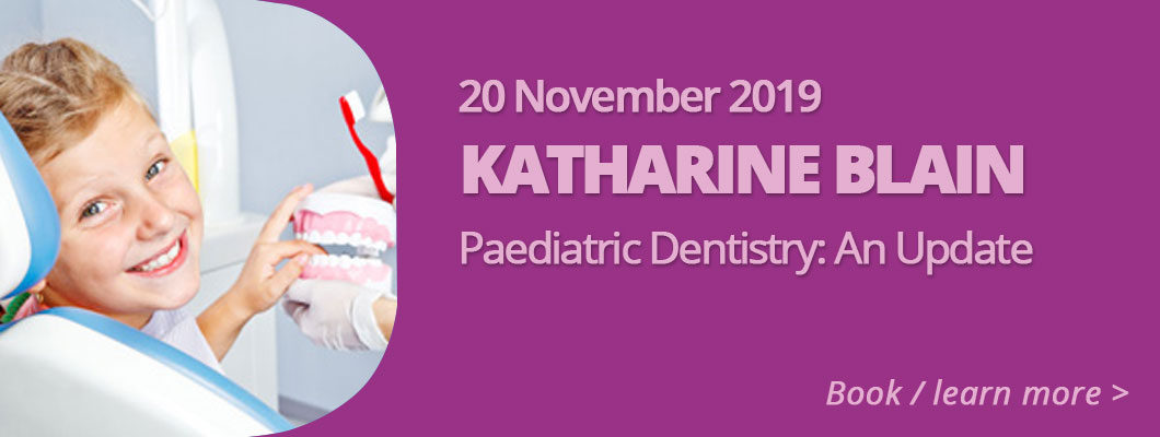Katharine Blain – Paediatric Dentistry: an update