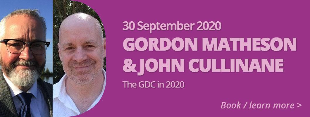 Gordon Matheson and John Cullinane  30 September 2020 'The GDC in 2020'